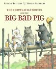 The Three Little Wolves and the Big Bad Pig Trivizas, Eugene Hardcover