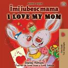 I Love My Mom (romanian English Bilingual Book) by Shelley Admont (Romanian) Pap