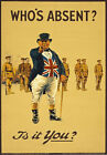 WA34 Vintage WWI Who's Absent Is It You? British Recruitment Poster WW1 A1 A2 A3