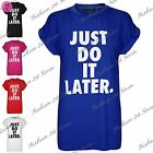 Womens Ladies Just Do It Later USA Varsity Baggy Oversized Short Sleeve T Shirt