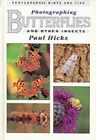 Photographing Butterflies and Other Insects (Photograph..., Hicks, Paul Hardback