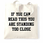 If You Can Read This You Are Standing Too Close Funny Slogan Mean Tote Bag