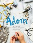 Adorn : 25 Stylish DIY Fashion Projects by Kit Lee and Shini Park NEW