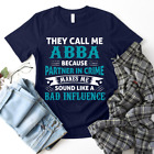 They Call Me Abba Bad Influence Custom Name Gift dad grandfather T Shirt