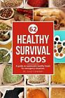 Healthy Survival Foods: A Guide on Sustainable Healthy Foods for Emergency Situa