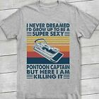 I Never Dreamed I'd Grow Up To Be A Super Sexy Pontoon Captain T Shirt, PontoonS