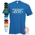 And on 8th day God created Hockey T-shirt field ice