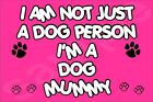 I'M NOT JUST A DOG PERSON I'M A DOG MUMMY (A-J) Jumbo Magnet Gift/Present Puppy