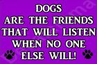 Dogs Are Friends That Listen When No One Will (L-Y) Fridge Magnet Ideal Present