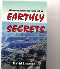 EARTHLY SECRETS, WHAT OUR PLANET HAS YET TO TELL US David Leaman Tasmania signed