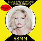 BLONDIE DEBBIE HARRY -58 mm BADGE-FRIDGE MAGNET OR MIRROR #4567