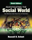 Investigating the Social World Process and Practice of Research 6th ed Schutt *