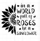 In A World Of Roses Be A Sunflower  Custom Auto/car Vinyl Window Sticker Decal